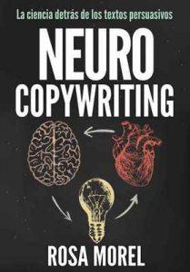 Neurocopywriting La ciencia detrás de los textos persuasivos: Aprende a escribir para persuadir y vender a la mente – Rosa Morel [ePub & Kindle]