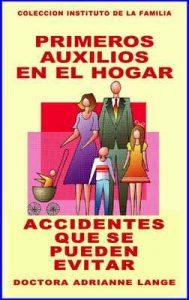 Primeros Auxilios en el Hogar: Accidentes que se pueden evitar (Colecciòn Instituto de la Familia nº 6) – Adrianne Lange, Daniel Pontet [ePub & Kindle]