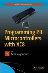 Programming PIC Microcontrollers with XC8 – Armstrong Subero [ePub & Kindle] [English]