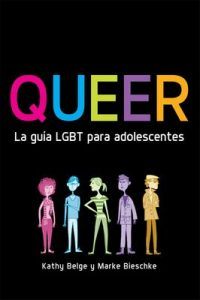 Queer. La guía LGBT para adolescentes – Kathy Belge, Marke Bieschke [ePub & Kindle]