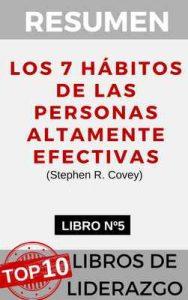 Resumen del libro Los 7 Hábitos de la personas altamente efectivas (Stephen R. Covey): Un nuevo enfoque para la gestión y liderazgo de los equipos y personas … (Top 10 mejores Libros de Liderazgo nº 5) – Resumiendo Libros [ePub & Kindle]