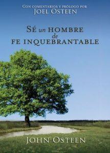 Sé un hombre de fe inquebrantable – John Osteen, Joel Osteen [ePub & Kindle]