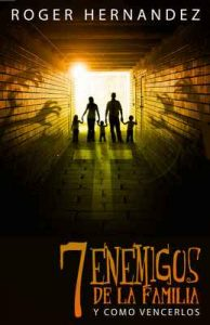 Siete Enemigos de la Familia: Como Vencerlos – Roger Hernandez [ePub & Kindle]