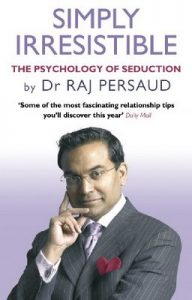 Simply Irresistible: The Psychology Of Seduction – How To Catch And Keep Your Perfect Partner – Raj Persaud [ePub & Kindle] [English]