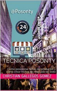 Técnica Posonty: Cómo posicionar fichas de productos y cómo crear nichos de mercado de éxito – Christian Gallegos Gomez [ePub & Kindle]