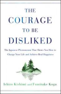 The Courage to Be Disliked: The Japanese Phenomenon That Shows You How to Change Your Life and Achieve Real Happiness – Ichiro Kishimi, Fumitake Koga [ePub & Kindle] [English]