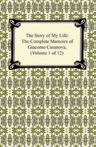The Story of My Life (The Complete Memoirs of Giacomo Casanova, Volume 1 of 12) – Giacomo Casanova, Arthur Machen [ePub & Kindle] [English]