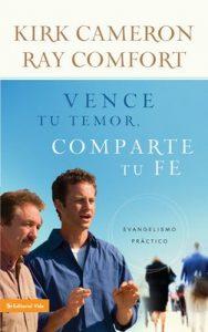 Vence tu temor, comparte tu fe: Evangelismo Práctica – Kirk Cameron, Ray Comfort [ePub & Kindle]
