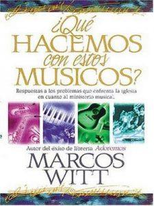 ¿Qué hacemos con estos músicos?: Respuestas a los problemas que enfrenta la iglesia en cuanto al ministerio musical – Marcos Witt [ePub & Kindle]