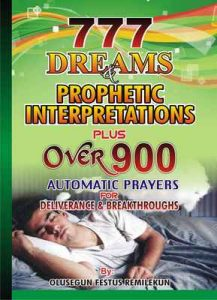 777 Dreams and Prophetic Interpretations Plus over 900 Automatic Prayers for Deliverance and Breakthroughs – Olusegun Festus Remilekun, D K Olukoya [ePub & Kindle] [English]
