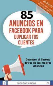 85 Anuncios en Facebook para duplicar tus Clientes: Descubre el secreto detrás de los mejores anuncios – Roberto Gamboa [ePub & Kindle]