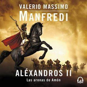 Aléxandros II: Las arenas de Amón – Valerio Massimo Manfredi [Narrado por Jordi Salas] [Audiolibro] [Español]