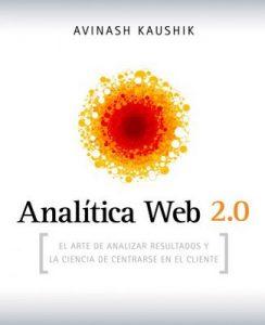 Analítica Web 2.0 El arte de analizar resultados y la ciencia de centrarse – Avinash Kaushik , Trama Equipo Editorial S. L. [ePub & Kindle]