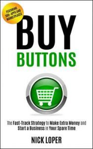 Buy Buttons: The Fast-Track Strategy to Make Extra Money and Start a Business in Your Spare Time [Featuring 300+ Apps and Peer-to-Peer Marketplaces] – Nick Loper [ePub & Kindle] [English]