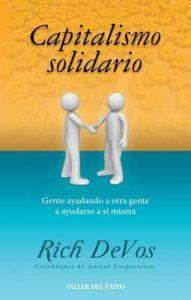 Capitalismo solidario: Gente ayudando a otra gente a ayudarse a sí misma – Rich DeVos [ePub & Kindle]