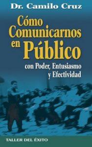Como comunicarnos en público con poder entusiasmo y efectividad – Camilo Cruz [ePub & Kindle]