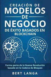 Creación de Modelos de Negocio de éxito basados en Blockchain: Forma parte de la Nueva Revolución basada en la Cadena de Bloques (TENDENCIAS nº 2) – Bert Langa [ePub & Kindle] [English]