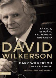 David Wilkerson: La cruz, el puñal y el hombre que creyó – Gary Wilkerson, R. S. B. Sawyer [ePub & Kindle]