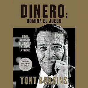 Dinero: domina el juego – Tony Robbins, Juan Manuel Salmerón Arjona [Narrado por Miguel Coll] [Audiolibro] [Español]