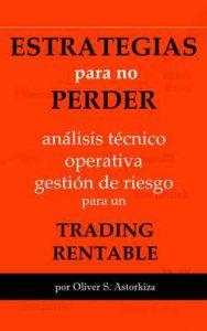Estrategias para no perder: Análisis Técnico, Operativa y Gestión de Riesgo para un Trading Rentable – Oliver S. Astorkiza [ePub & Kindle]