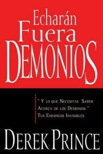 Echarán fuera demonios: y lo que necesitas saber acerca de los demonios, tus enemigos invisibles – Derek Prince [ePub & Kindle]
