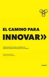 El camino para innovar: Cómo pasar de la idea al modelo de negocio creando valor para tus clientes – Miguel Macías Rodríguez [ePub & Kindle]