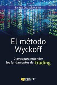 El método Wyckoff: Claves para entender los fundamentos del trading – Enrique Díaz Valdecantos [ePub & Kindle]