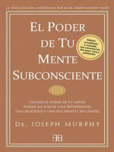 El poder de tu mente subconsciente: Usando el poder de tu mente subconsciente puedes alcanzar una prosperidad, una felicidad y una paz sin límites – Joseph Murphy, Open Project [ePub & Kindle]