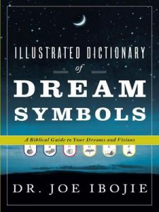 Illustrated Dictionary of Dream Symbols: A Biblical Guide to Your Dreams and Visions – Joe Ibojie [ePub & Kindle] [English]
