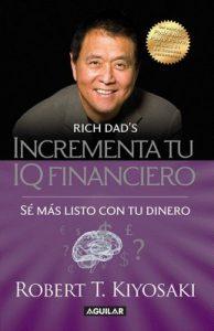 Incrementa tu IQ financiero: Sé más listo con tu dinero – Robert T. Kiyosaki [ePub & Kindle]