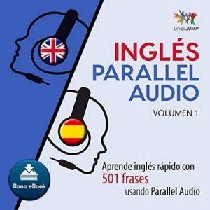 Inglés Parallel Audio [English Parallel Audio]: Aprende inglés rápido con 501 frases usando Parallel Audio – Volumen 1 – Lingo Jump [Narrado por Lingo Jump] [Audiolibro] [Español]