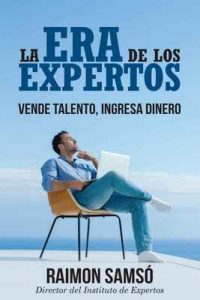 La Era de los Expertos: Vende Talento, Ingresa Dinero (Marketing nº 4) – Raimon Samsó [ePub & Kindle]