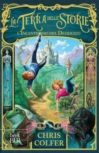 La Terra delle Storie I – L'Incantesimo del Desiderio – Chris Colfer, B. Dorman [ePub & Kindle] [Italian]