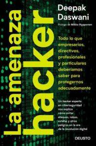 La amenaza hacker: Todo lo que empresarios, directivos, profesionales y particulares deberíamos saber para protegernos adecuadamente – Deepak Daswani [ePub & Kindle]