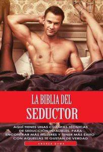 La biblia del seductor: Aquí tienes unas cuantas técnicas de seducción infalibles, para encontrar más mujeres y tener más éxito con aquellas te gustan de verdad – Andrea Dama, Luca seducir a una mujer [ePub & Kindle]