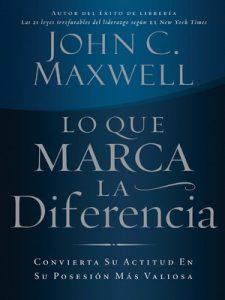 Lo que marca la diferencia Convierta su actitud en su posesión – John C. Maxwell [ePub & Kindle]