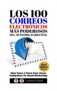 Los 100 Correos Electrónicos Más Poderosos Del Network Marketing: Guía Paso a Paso Para Crear Campañas De Email Marketing – César Miró, Justo Serrano [ePub & Kindle]