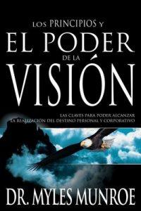 Los principios y poder de la visión: Las claves para poder alcanzar la realizacion del destino personal y corporativo – Myles Munroe [ePub & Kindle]