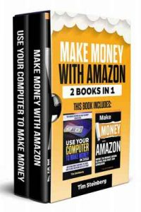 Make Money With Amazon: 2 Book Bundle – Make Money With Amazon & Use Your Computer To Make Money in 2018: How to Make Money Online , Amazon FBA, New Tactics, … (Passive Income 1) – Tim Steinberg [ePub & Kindle] [English]