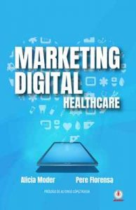 Marketing Digital: Healthcare – Alicia Moder, Pere Florensa [ePub & Kindle]