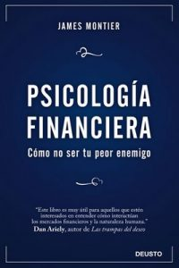 Psicología Financiera: Cómo no ser tu peor enemigo – James Montier, Jorge Paredes [ePub & Kindle]