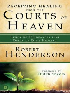 Receiving Healing from the Courts of Heaven: Removing Hindrances that Delay or Deny Healing (The Official Courts of Heaven Series Book 3) – Robert Henderson, Dutch Sheets [ePub & Kindle] [English]