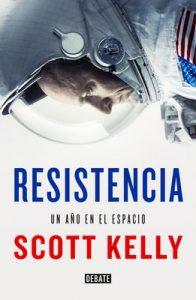 Resistencia: Un año en el espacio – Scott Kelly, Marcos Pérez Sánchez [ePub & Kindle]