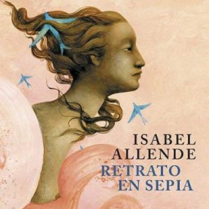Retrato en Sepia –  Isabel Allende [Narrado por Javiera Gazitua] [Español] [Audiolibro]