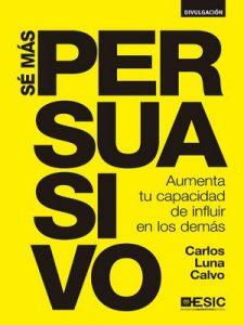 Sé más persuasivo – Carlos Luna Calvo [ePub & Kindle]
