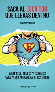 Saca al ESCRITOR que llevas dentro (Ejercicios, trucos y consejos para poner en marcha tu escritura) – Iria López Teijeiro [ePub & Kindle]