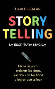 Storytelling, la escritura mágica: Técnicas para ordenar las ideas, escribir con facilidad y hacer que te lean – Carlos Salas [ePub & Kindle]