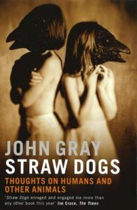 Straw Dogs: Thoughts On Humans And Other Animals – John Gray [ePub & Kindle] [English]