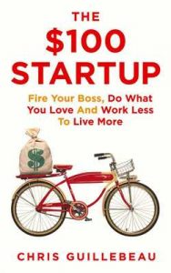 The $100 Startup: Fire Your Boss, Do What You Love and Work Better To Live More – Chris Guillebeau [ePub & Kindle] [English]