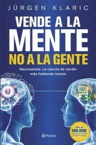 Vende a la mente, no a la gente: Neuroventas. La ciencia de vender más hablando menos – Jürgen Klaric [ePub & Kindle]